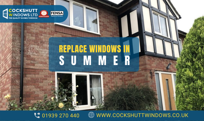 Top 3 Benefits Of Replacing Your Windows During Summer